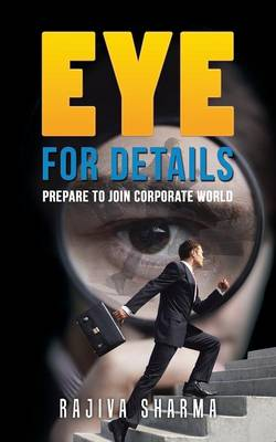 Eye for Details: Prepare to Join Corporate World (Paperback)