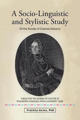 A Socio-Linguistic and Stylistic Study: Of the Novels of Charles Dickens (Paperback)