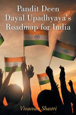 Pandit Deen Dayal Upadhyaya's Roadmap for India (Paperback)