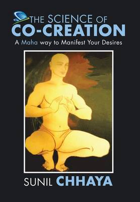 The Science of Co-Creation: A Maha Way to Manifest Your Desires (Hardback)