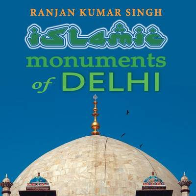 The Islamic Monuments of Delhi (Paperback)