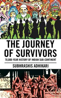 The Journey of Survivors: 70,000-Year History of Indian Sub-Continent (Paperback)