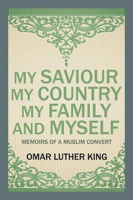 My Saviour My Country My Family and Myself: Memoirs of a Muslim Convert (Paperback)