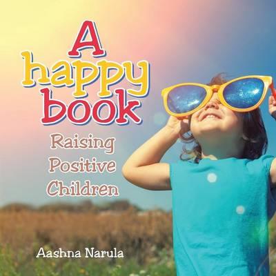A Happy Book: Raising Positive Children (Paperback)