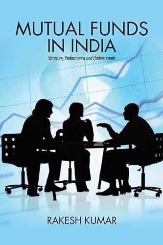 Mutual Funds in India: Structure, Performance and Undercurrents (Paperback)