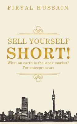 Sell Yourself Short!: What on Earth Is the Stock Market? for Entrepreneurs (Paperback)