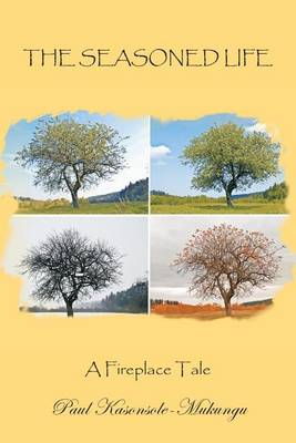 The Seasoned Life: A Fireplace Tale (Paperback)