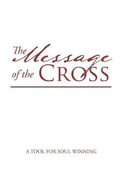 The Message of the Cross: A Tool for Soul Winning (Paperback)