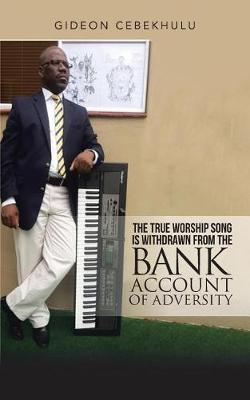 The True Worship Song Is Withdrawn from the Bank Account of Adversity (Paperback)