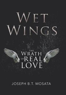 Wet Wings: The Wrath of Real Love (Hardback)
