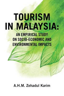 Tourism in Malaysia: An Empirical Study on Socio-Economic and Environmental Impacts (Paperback)