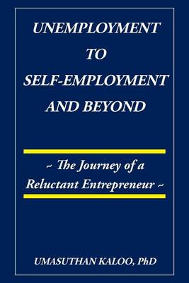 Unemployment to Self-Employment and Beyond: The Journey of a Reluctant Entrepreneur (Paperback)