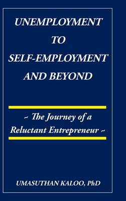 Unemployment to Self-Employment and Beyond: The Journey of a Reluctant Entrepreneur (Hardback)