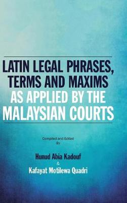 Latin Legal Phrases, Terms and Maxims as Applied by the Malaysian Courts (Hardback)