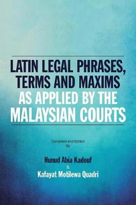Latin Legal Phrases, Terms and Maxims as Applied by the Malaysian Courts (Paperback)