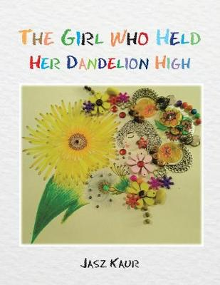 The Girl Who Held Her Dandelion High (Paperback)