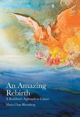 An Amazing Rebirth: A Buddhist's Approach to Cancer (Hardback)