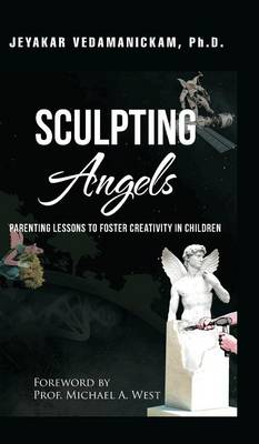 Sculpting Angels: Parenting Lessons to Foster Creativity in Children (Hardback)