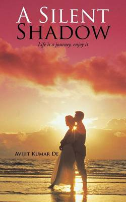 A Silent Shadow: Life Is a Journey, Enjoy It (Paperback)