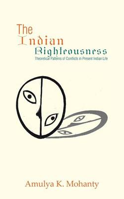 The Indian Righteousness: Theoretical Patterns of Conflicts in Present Indian Life (Paperback)