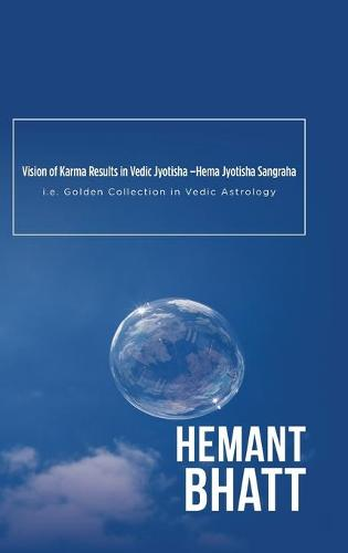 Vision of Karma Results in Vedic Jyotisha -Hema Jyotisha Sangraha: i.e. Golden Collection in Vedic Astrology (Hardback)