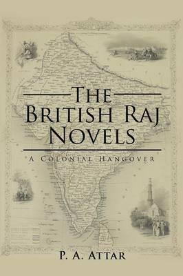 The British Raj Novels: A Colonial Hangover (Paperback)