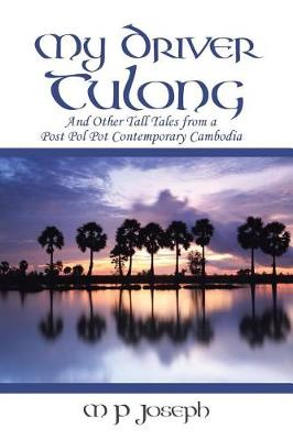 My Driver Tulong: And Other Tall Tales from a Post Pol Pot Contemporary Cambodia (Paperback)