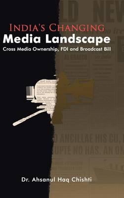 India's Changing Media Landscape: Cross Media Ownership, FDI and Broadcast Bill (Hardback)