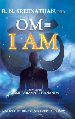 Om=i Am: A Novel Journey Into Vedic Legacy (Hardback)