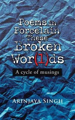 Poems in Porcelain These Broken Wor(l)DS: A Cycle of Musings (Paperback)