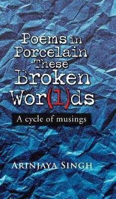 Poems in Porcelain These Broken Wor(l)DS: A Cycle of Musings (Hardback)