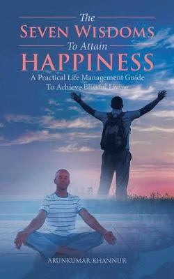 The Seven Wisdoms to Attain Happiness: A Practical Life Management Guide to Achieve Blissful Living (Paperback)