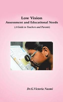 Low Vision: Assessment and Educational Needs: A Guide to Teachers and Parents (Paperback)