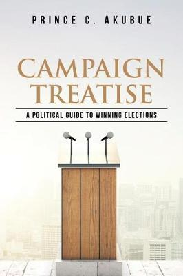 Campaign Treatise: A Political Guide to Winning Elections (Paperback)