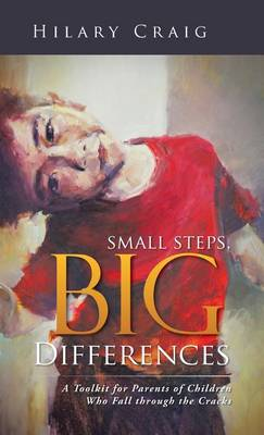 Small Steps, Big Differences: A Toolkit for Parents of Children Who Fall Through the Cracks (Hardback)
