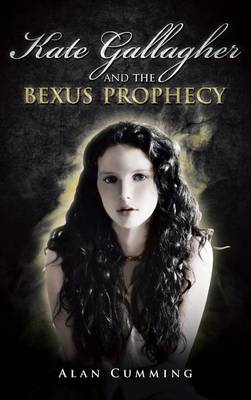 Kate Gallagher and the Bexus Prophecy (Hardback)