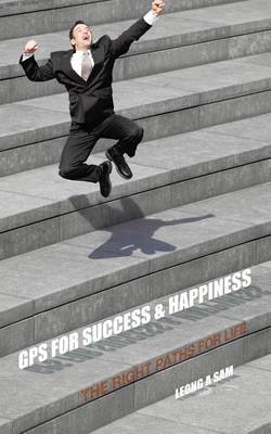 GPS for Success & Happiness: The Right Paths for Life (Paperback)