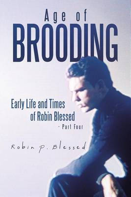 Age of Brooding: Early Life and Times of Robin Blessed - Part Four (Paperback)
