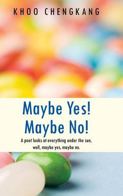 Maybe Yes! Maybe No!: A Poet Looks at Everything Under the Sun, Well, Maybe Yes, Maybe No. (Hardback)