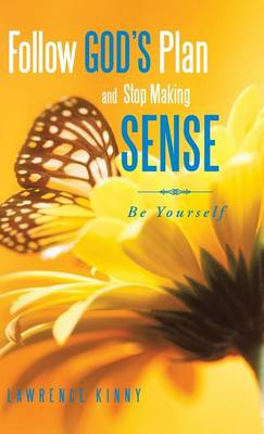 Follow God's Plan and Stop Making Sense: Be Yourself (Hardback)