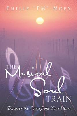 The Musical Soul Train: Discover the Songs from Your Heart (Paperback)