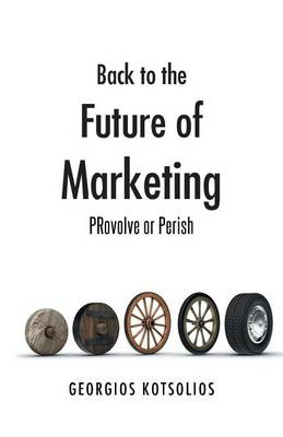 Back to the Future of Marketing: Provolve or Perish (Paperback)