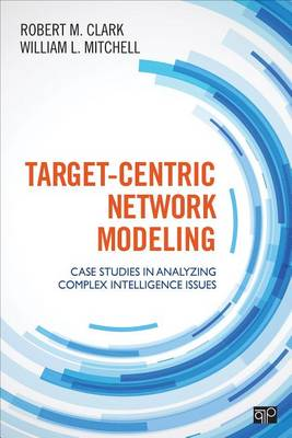 Target-Centric Network Modeling: Case Studies in Analyzing Complex Intelligence Issues (Paperback)
