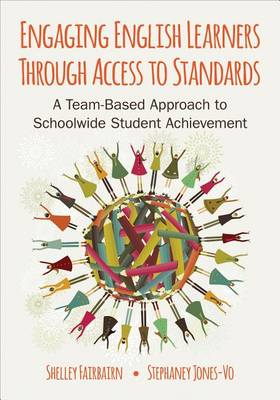 Engaging English Learners Through Access to Standards: A Team-Based Approach to Schoolwide Student Achievement (Paperback)