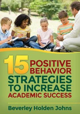 Fifteen Positive Behavior Strategies to Increase Academic Success (Paperback)