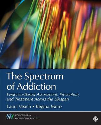 Cover The Spectrum of Addiction: Evidence-Based Assessment, Prevention, and Treatment Across the Lifespan - Counseling and Professional Identity