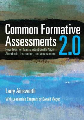 Common Formative Assessments 2.0: How Teacher Teams Intentionally Align Standards, Instruction, and Assessment (Paperback)