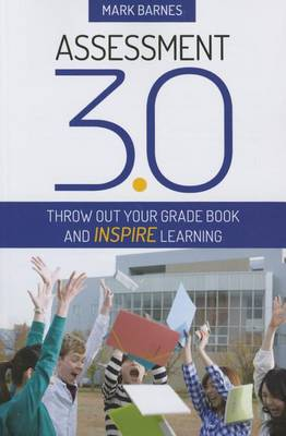 Assessment 3.0: Throw Out Your Grade Book and Inspire Learning (Paperback)