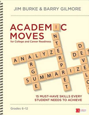 Academic Moves for College and Career Readiness, Grades 6-12: 15 Must-Have Skills Every Student Needs to Achieve - Corwin Literacy (Spiral bound)