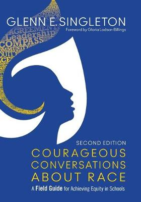 Courageous Conversations About Race: A Field Guide for Achieving Equity in Schools (Paperback)